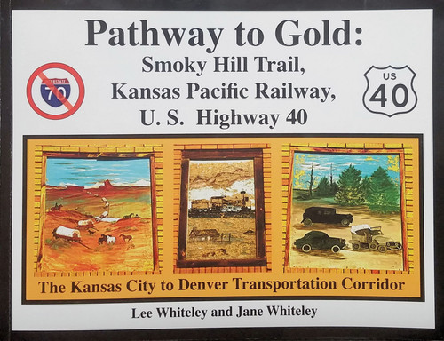 Pathway To Gold: Smoky Hill Trail, Kansas Pacific Railway, U.S. Highway 40