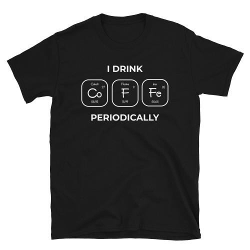 I Drink Coffee Periodically Short-Sleeve Unisex T-Shirt