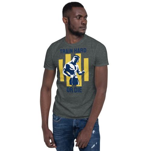 Train Hard or Die Short-Sleeve Unisex T-Shirt