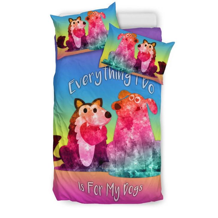 Everything I Do Is For My Dogsfor Dog Lovers3D Customize Bedding Set Duvet Cover SetBedroom Set Bedlinen