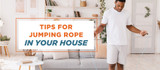 Tips for Jumping Rope in Your House