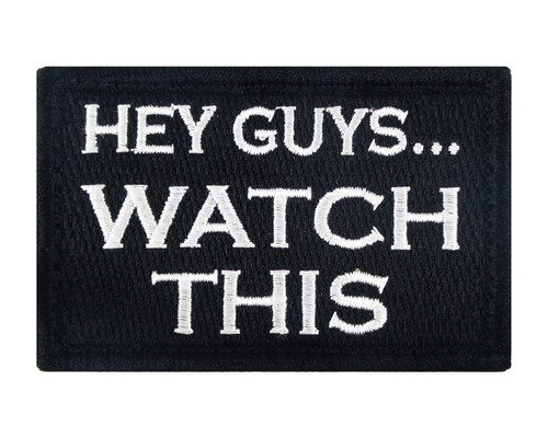 Hey Guys... Watch This Tactical Velcro Fully Embroidered Morale Tags Patch