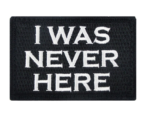 I Was Never Here Tactical Velcro Fully Embroidered Morale Tags Patch
