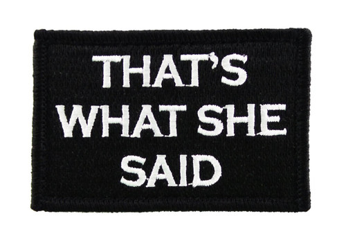 Thats What She Said Velcro Tactical Funny Fully Embroidered Morale Tags Patch