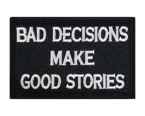 Bad Decisions Make Good Stories Tactical Velcro Fully Embroidered Morale Tags Patch