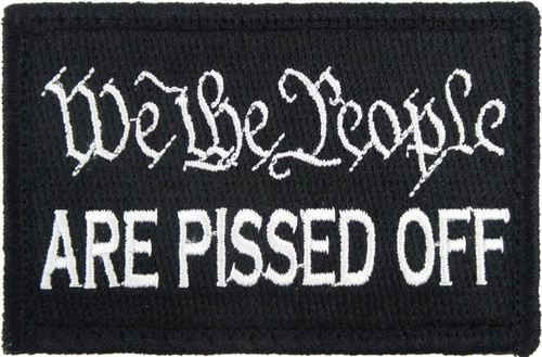We The People Are Pissed Off Tactical Velcro Fully Embroidered Morale Tags Patch