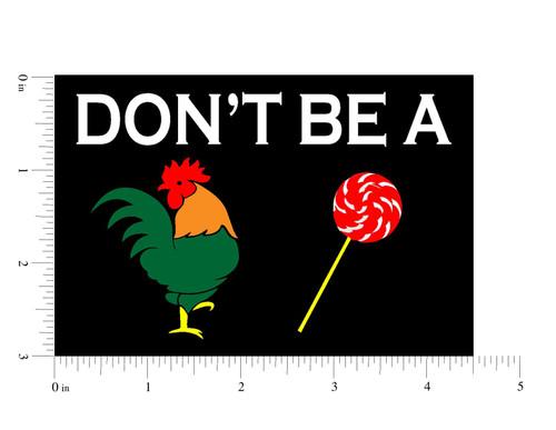 Don't Be a Cock Sucker 3x4.5 Vinyl Decal Sticker for Cars Trucks Laptops etc...