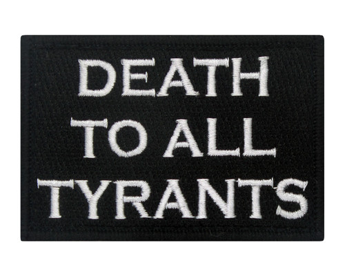 Death To All Tyrants Patch Morale Tags Fully Embroidered