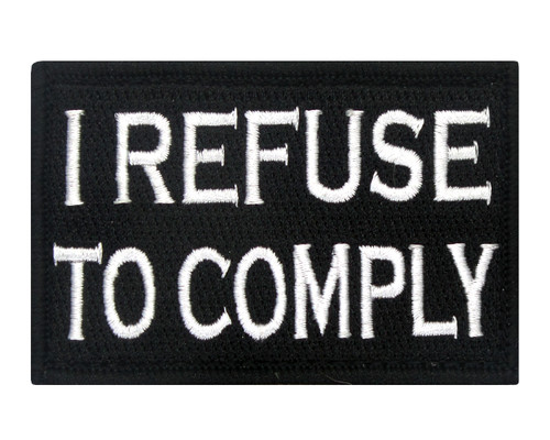 I Refuse to Comply Patch Morale Tags Fully Embroidered