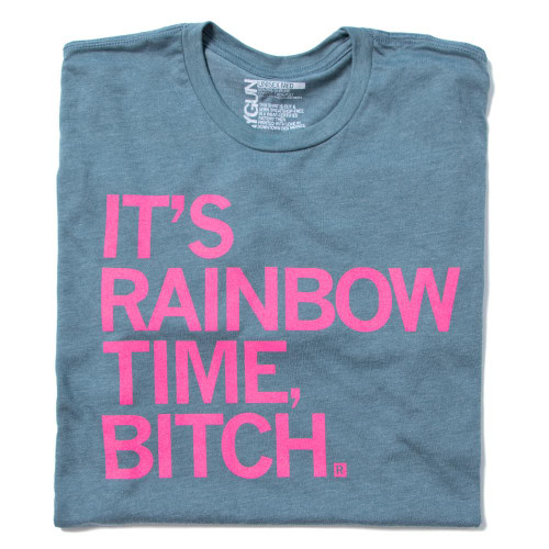 Its Rainbow Time Bitch Tee