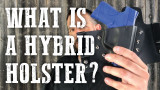 What is a Hybrid Holster?