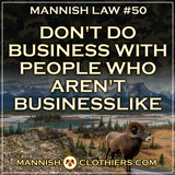 ​  Mannish Law #50 Don't do business with people who aren't businesslike