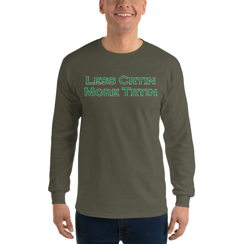 Less Cryin More Tryin, Long Sleeve T-Shirt