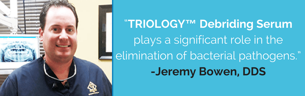 triology-debriding-serum-plays-a-significant-role-in-the-elimination-of-bacterial-pathogens.-jeremy-bowen-dds-1-1728x.png