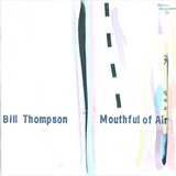 Bill Thompson - Mouthful of Air