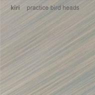 Kiri - Practice Bird Heads