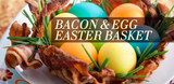 Bacon and Egg Easter Basket
