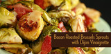 Bacon Roasted Brussels Sprouts with Dijon Vinaigrette