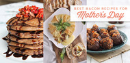 Best Bacon Recipes for Mother's Day