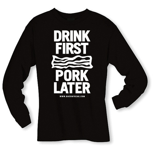 """Drink First Pork Later"" Long Sleeve Shirt"