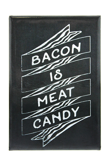 Bacon is Meat Candy Metal Magnet