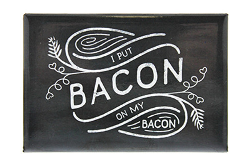 I Put Bacon on my Bacon Metal Magnet