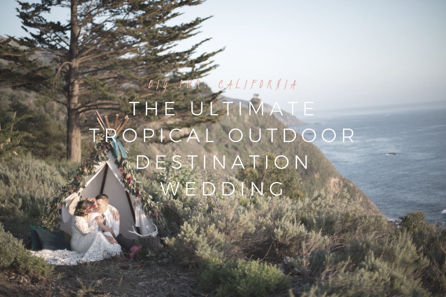 The Ultimate Tropical Outdoor Destination Wedding | Big Sur, California