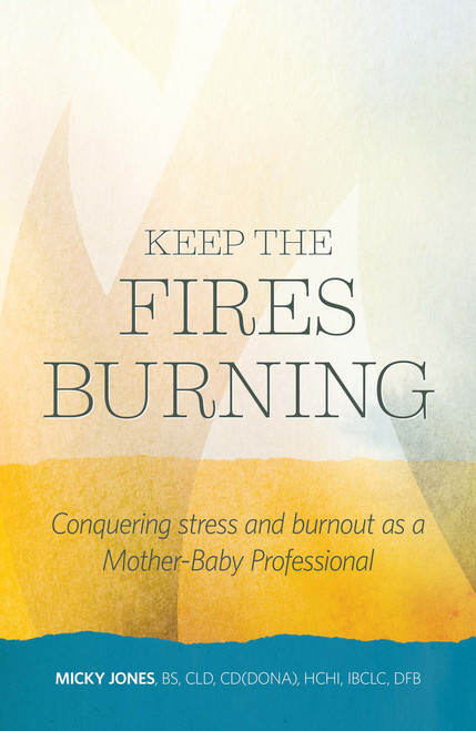 Keep the Fires Burning: Conquering stress and burnout as a Mother-Baby Professional