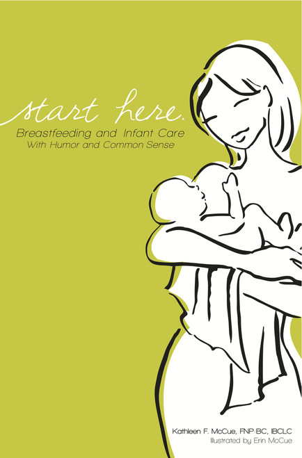 Start Here: Breastfeeding and Infant Care with Humor and Common Sense