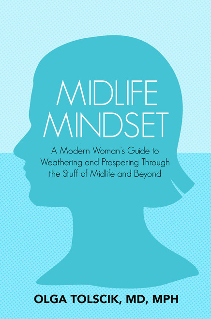 Midlife Mindset: A Modern Woman's Guide to Weathering and Prospering Through the Stuff of Midlife and Beyond by Olga Tolscik