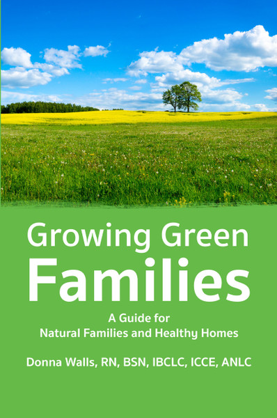 Growing Green Families: A Guide for Natural Families and Healthy Homes