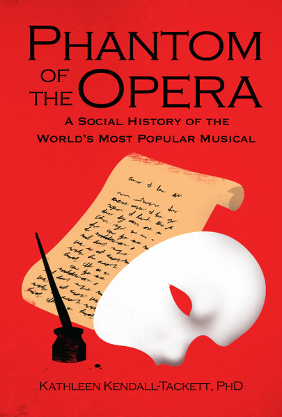 Phantom of the Opera: A Social History of the World's Most Popular Musical