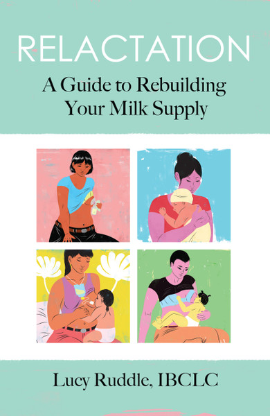 Relactation: A Guide to Rebuilding Your Milk Supply