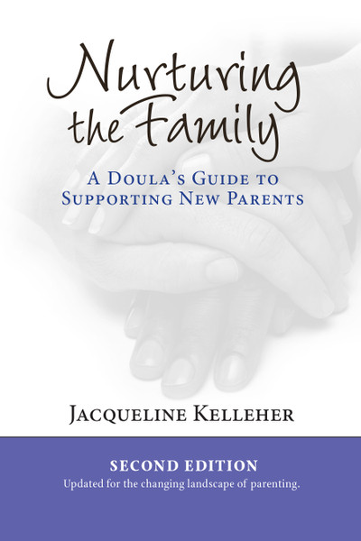 Nurturing the Family: A Doula's Guide to Supporting New Parents Second Edition by Jacqueline Kelleher