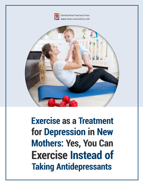 Exercise as a Treatment for Depression in New Mothers: Yes You Can Exercise Instead of Taking Antidepressants