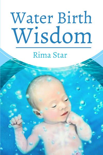 Water Birth Wisdom by Rima Star