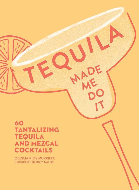 Simon & Schuster Tequila Made Me Do It: 60 Tantalizing Tequila and Mezcal Cocktails