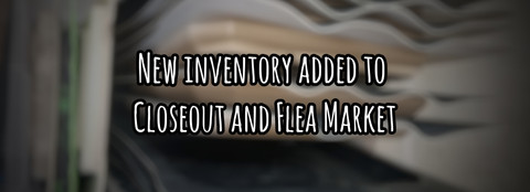 New Inventory Added to Closeout and Flea Market