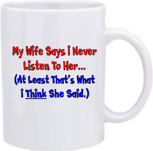 Official Smart Ass Mug -My Wife Says I Never Listen to Her...