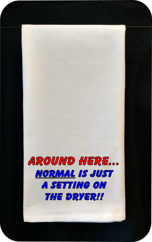 Funny Tea Towel - Around Here Normal is Just a Setting On The Dryer