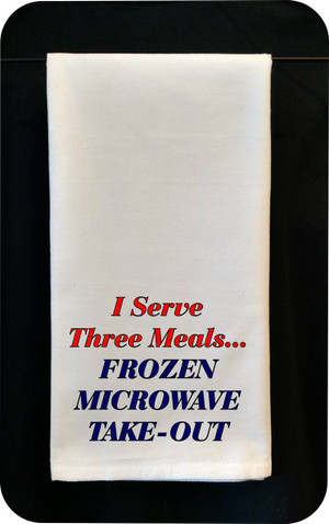 Funny Tea Towel - I Serve Three Meals - Frozen, Microwave & Take-Out