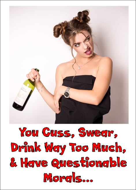 You Cuss, Swear, Drink Too Much, and Have Questionable Morals...