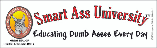 Official SMART ASS UNIVERSITY Bumper Sticker- Educating Dumb Asses Every Day-FREE SHIPPING