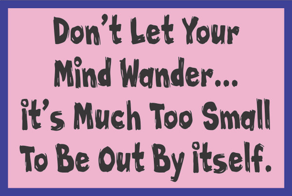Don't Let Your Mind Wander... #40