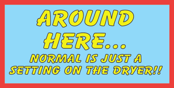 Around Here, Normal is Just... # 67