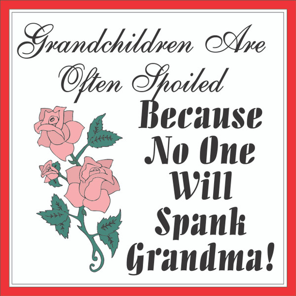 Grandchildren Are Often Spoiled... # 83