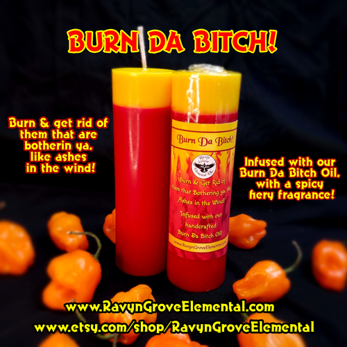 Use our Burn da Bitch candle to burn and get rid of them that are botherin ya, like ashes in the wind, a Ravyn Grove Elemental exclusive!