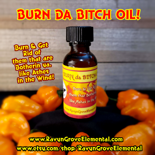 Use Ravyn Grove Elemental's Burn Da Bitch Oil to Burn & get rid of them that are botherin ya, like ashes in the wind!