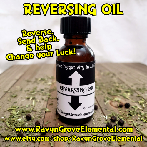 Use Ravyn Grove Elemental's REVERSING OIL to Reverse, send back, and help change your luck!