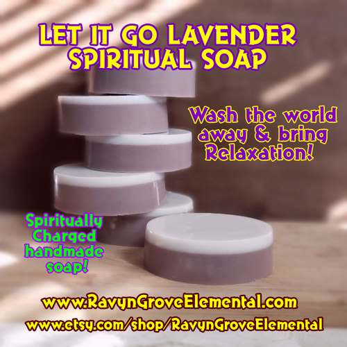 LET IT GO LAVENDER SPIRITUAL SOAP crafted by Ravyn Grove Elemental LLC to help you  Wash the world away and bring relaxation!